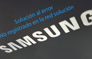 No registrado en la red solución definitiva para móviles Samsung
