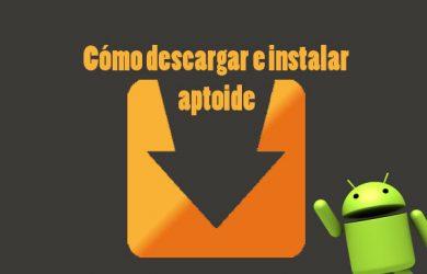 Cómo instalar y descargar Aptoide para Android, Pc y Mac