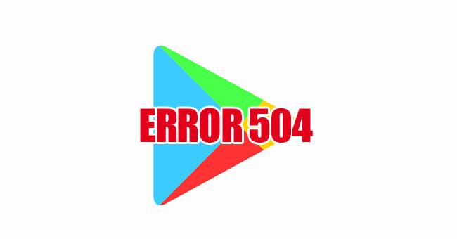 Google Play Fehler 504