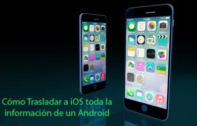 Cómo trasladar a iOS toda la información de Android a un iPhone o iPad