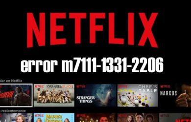 Cómo solucionar el error m7111-1331-2206 en NetFlix definitivamente